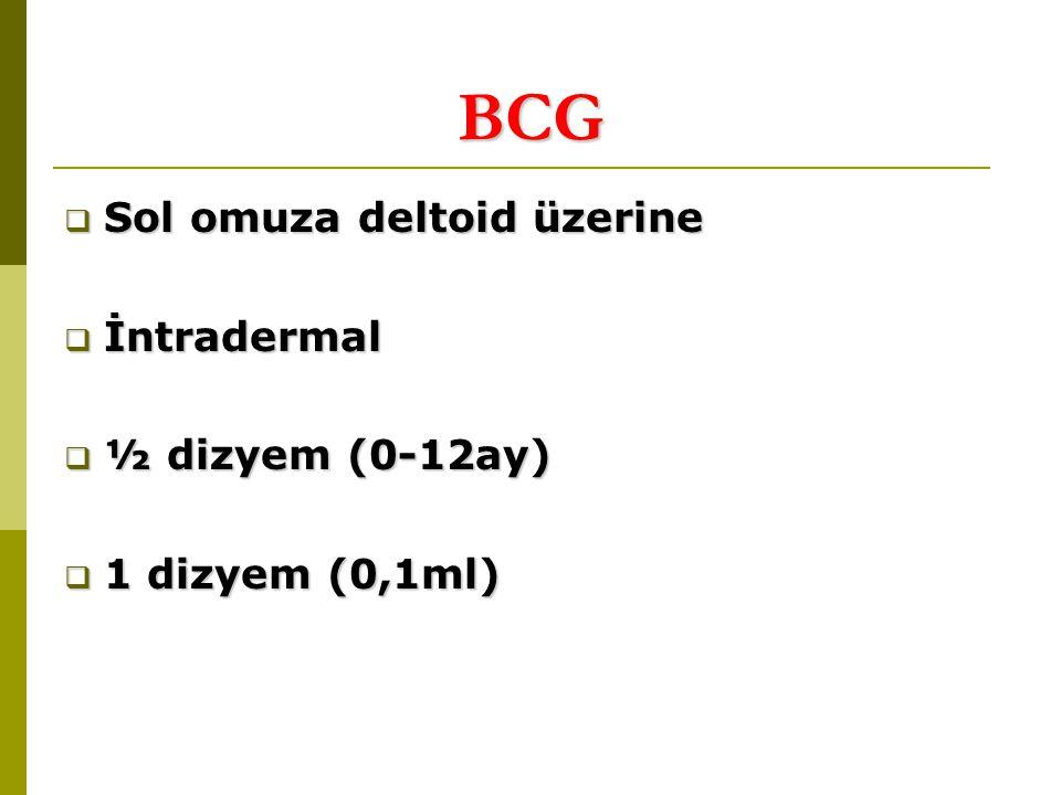 BCG Sol omuza deltoid üzerine İntradermal ½ dizyem (0-12ay)