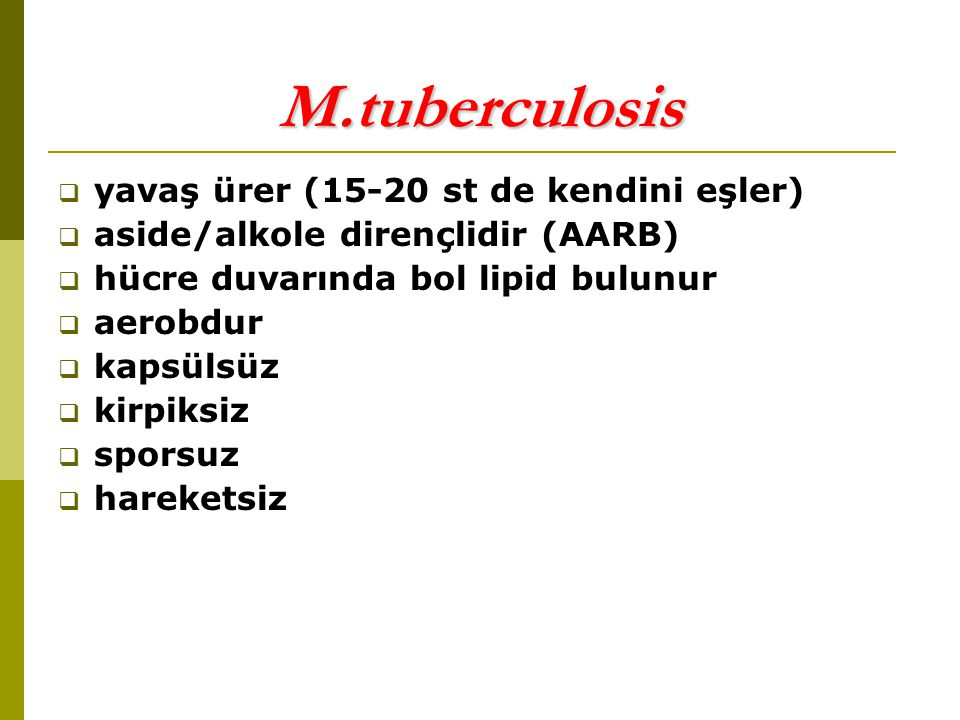 M.tuberculosis yavaş ürer (15-20 st de kendini eşler)