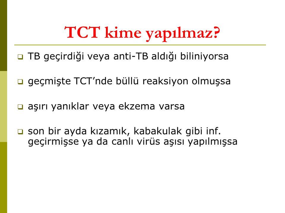 TCT kime yapılmaz TB geçirdiği veya anti-TB aldığı biliniyorsa