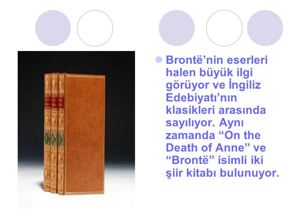 Brontë'nin eserleri halen büyük ilgi görüyor ve İngiliz Edebiyatı'nın klasikleri arasında sayılıyor.