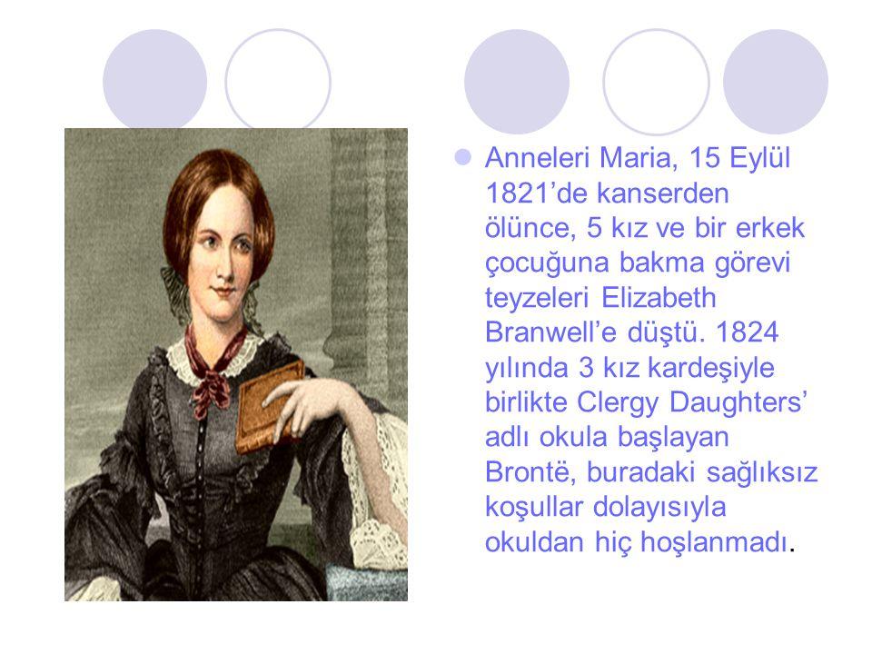 Anneleri Maria, 15 Eylül 1821'de kanserden ölünce, 5 kız ve bir erkek çocuğuna bakma görevi teyzeleri Elizabeth Branwell'e düştü.