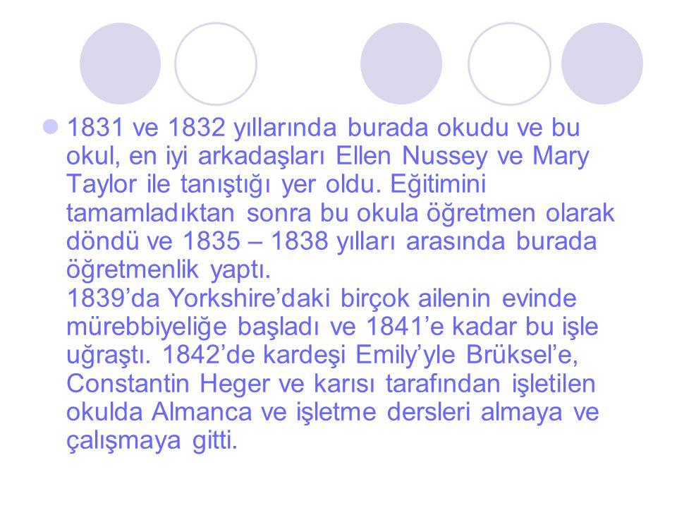 1831 ve 1832 yıllarında burada okudu ve bu okul, en iyi arkadaşları Ellen Nussey ve Mary Taylor ile tanıştığı yer oldu.