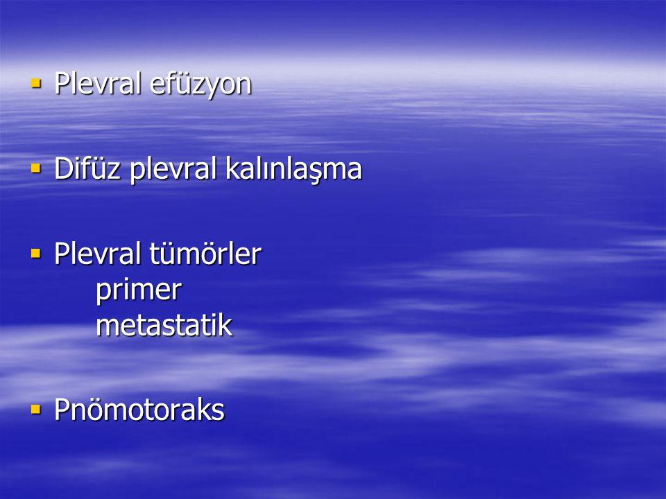 Plevral efüzyon Difüz plevral kalınlaşma. Plevral tümörler primer metastatik.
