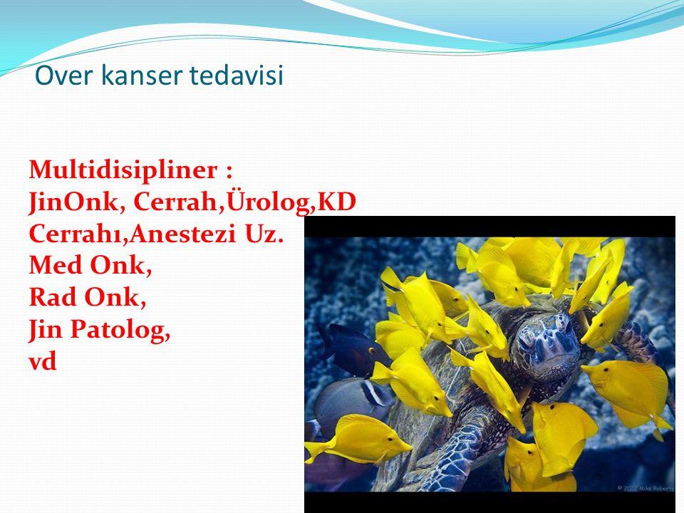 Over kanser tedavisi Multidisipliner : JinOnk, Cerrah,Ürolog,KD Cerrahı,Anestezi Uz.