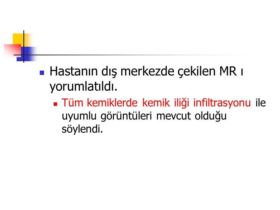 Hastanın dış merkezde çekilen MR ı yorumlatıldı.