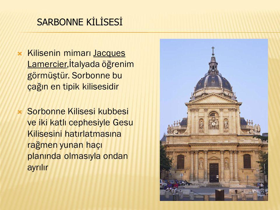 SARBONNE KİLİSESİ Kilisenin mimarı Jacques Lamercier,İtalyada öğrenim görmüştür. Sorbonne bu çağın en tipik kilisesidir.