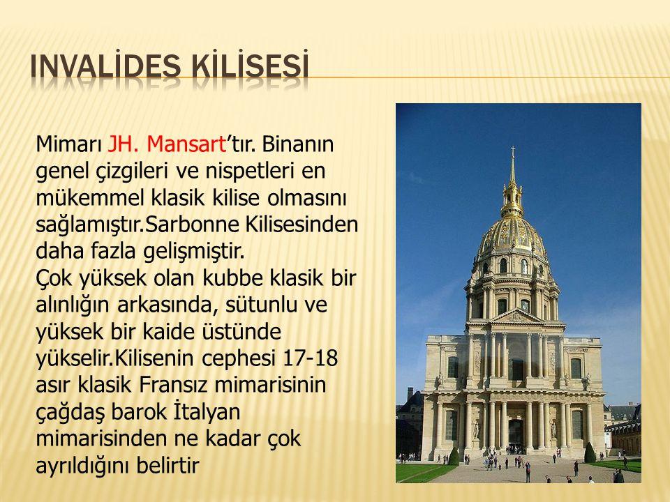 INVALİDES KİLİSESİ Mimarı JH. Mansart'tır. Binanın genel çizgileri ve nispetleri en mükemmel klasik kilise olmasını sağlamıştır.Sarbonne Kilisesinden.