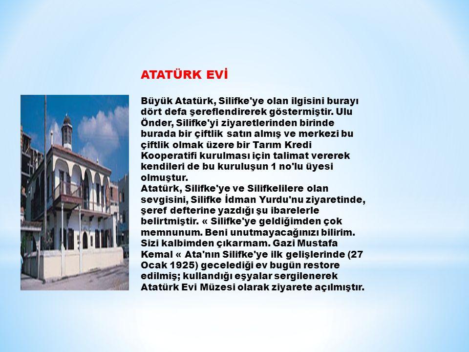 ATATÜRK EVİ Büyük Atatürk, Silifke ye olan ilgisini burayı dört defa şereflendirerek göstermiştir.