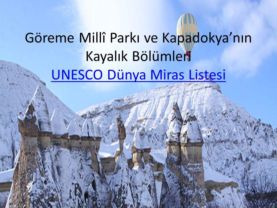 Göreme Millî Parkı ve Kapadokya'nın Kayalık Bölümleri UNESCO Dünya Miras Listesi