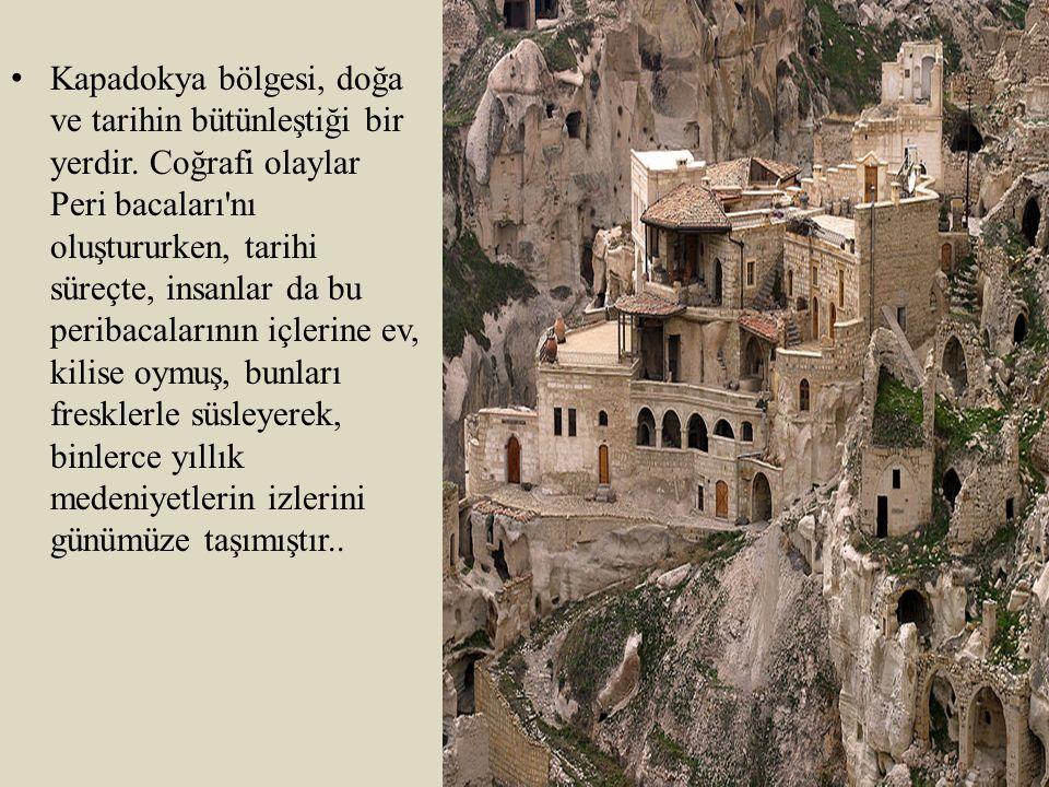 Kapadokya bölgesi, doğa ve tarihin bütünleştiği bir yerdir
