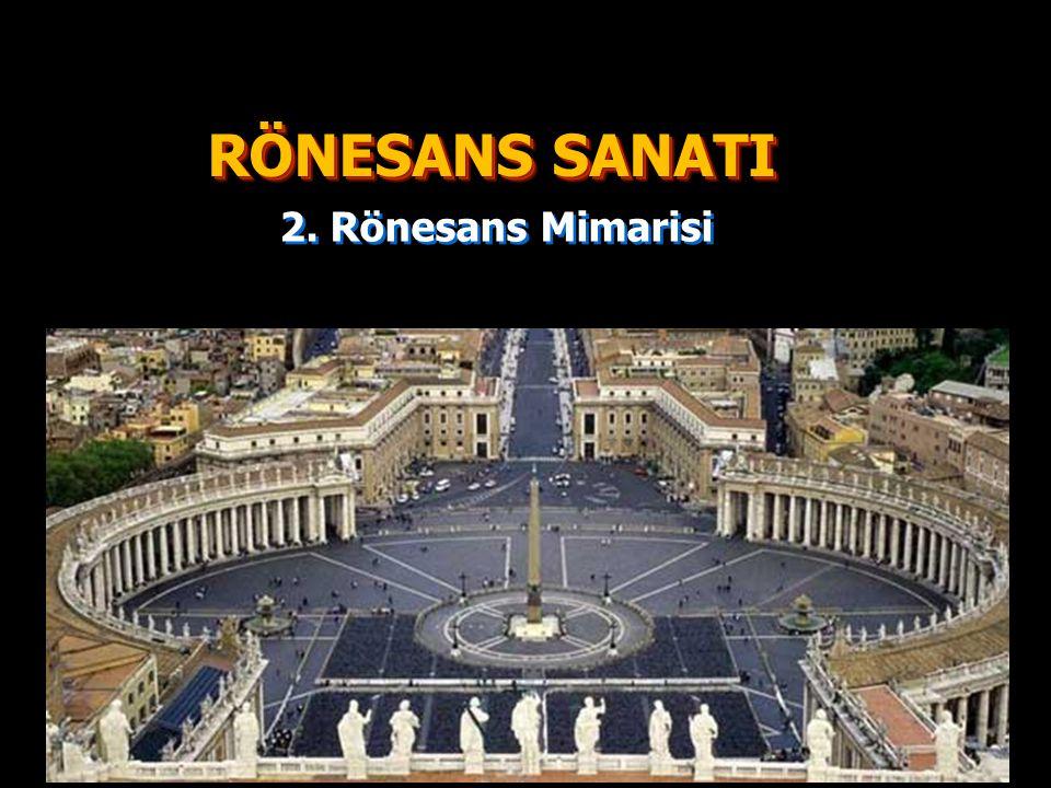 RÖNESANS SANATI 2. Rönesans Mimarisi