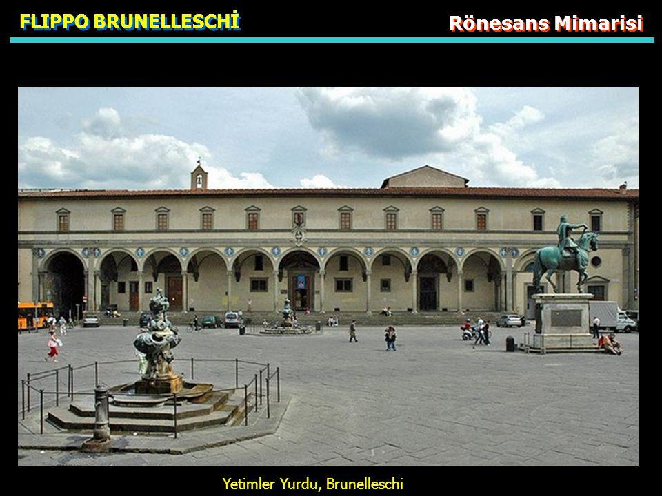 FLIPPO BRUNELLESCHİ Rönesans Mimarisi Yetimler Yurdu, Brunelleschi