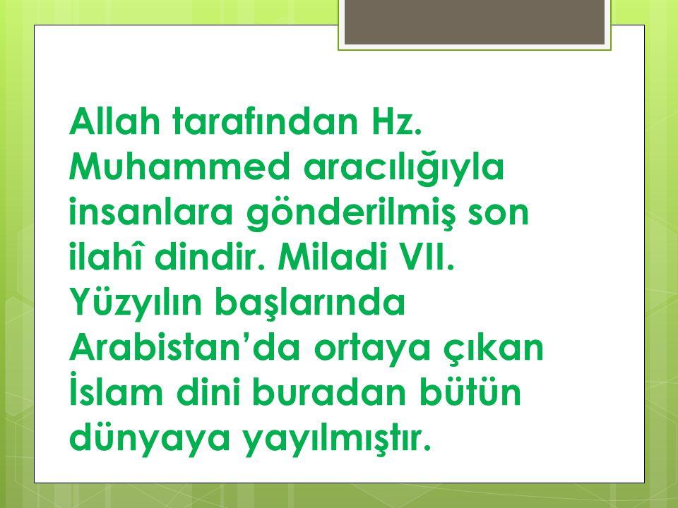 Allah tarafından Hz. Muhammed aracılığıyla insanlara gönderilmiş son ilahî dindir. Miladi VII.