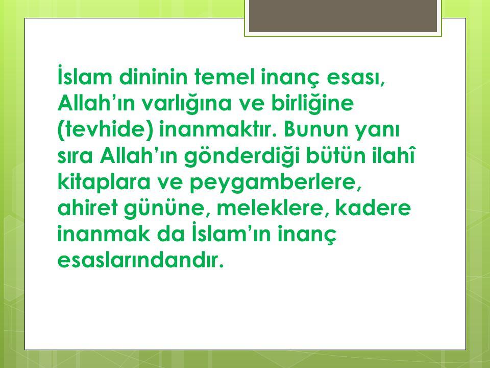 İslam dininin temel inanç esası, Allah'ın varlığına ve birliğine (tevhide) inanmaktır.