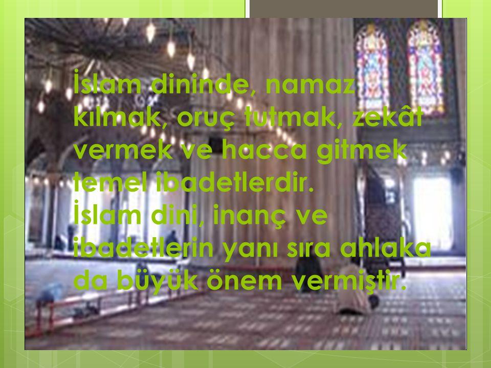 İslam dininde, namaz kılmak, oruç tutmak, zekât vermek ve hacca gitmek temel ibadetlerdir.