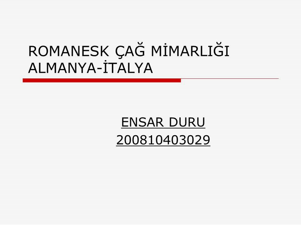 ROMANESK ÇAĞ MİMARLIĞI ALMANYA-İTALYA