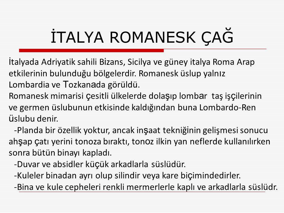 İTALYA ROMANESK ÇAĞ İtalyada Adriyatik sahili Bizans, Sicilya ve güney italya Roma Arap. etkilerinin bulunduğu bölgelerdir. Romanesk üslup yalnız.