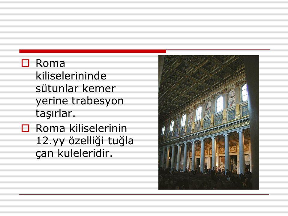 Roma kiliselerininde sütunlar kemer yerine trabesyon taşırlar.