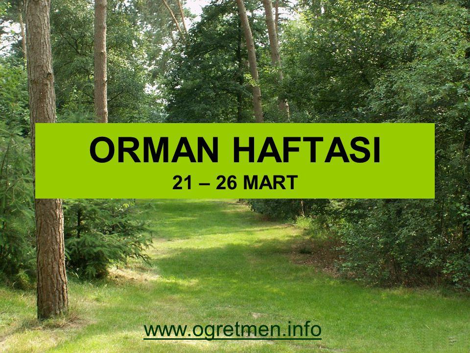 ORMAN HAFTASI 21 – 26 MART www.ogretmen.info
