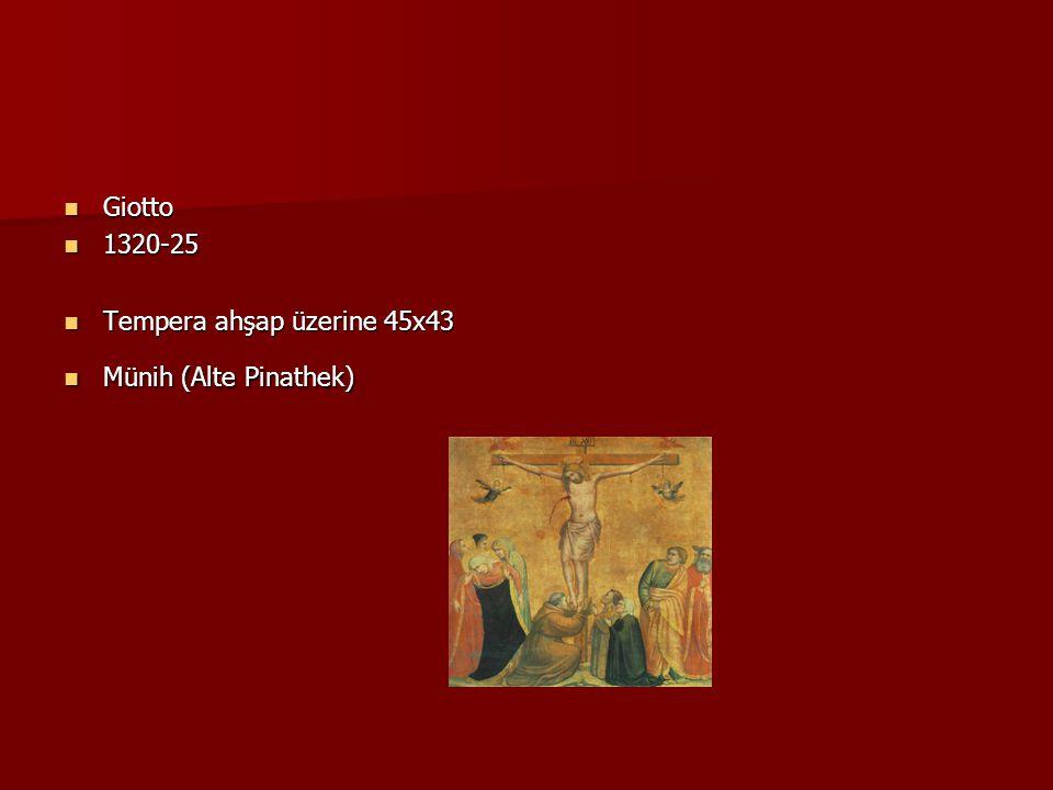Giotto 1320-25 Tempera ahşap üzerine 45x43 Münih (Alte Pinathek)