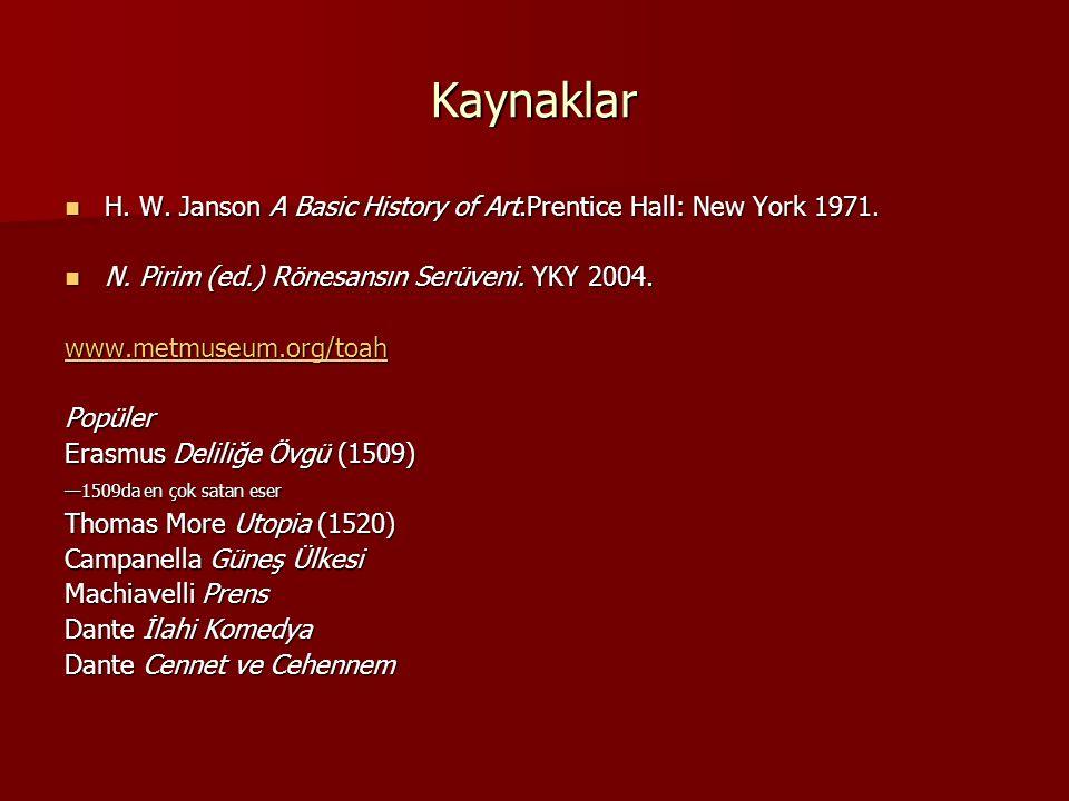 Kaynaklar H. W. Janson A Basic History of Art.Prentice Hall: New York 1971. N. Pirim (ed.) Rönesansın Serüveni. YKY 2004.