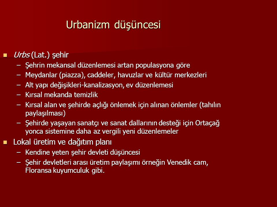 Urbanizm düşüncesi Urbs (Lat.) şehir Lokal üretim ve dağıtım planı