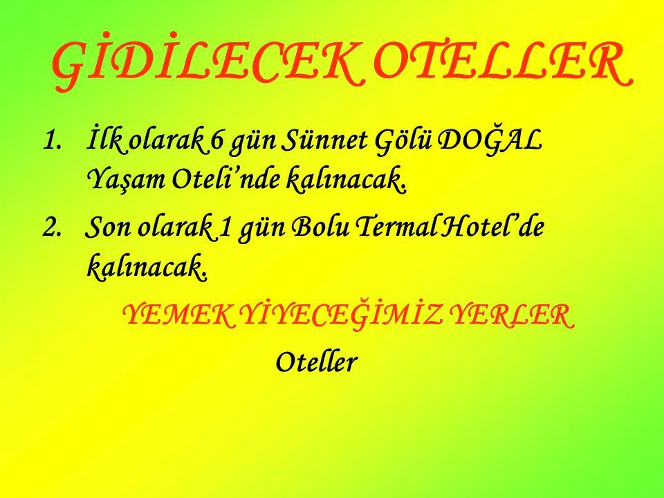 GİDİLECEK OTELLER İlk olarak 6 gün Sünnet Gölü DOĞAL Yaşam Oteli'nde kalınacak. Son olarak 1 gün Bolu Termal Hotel'de kalınacak.