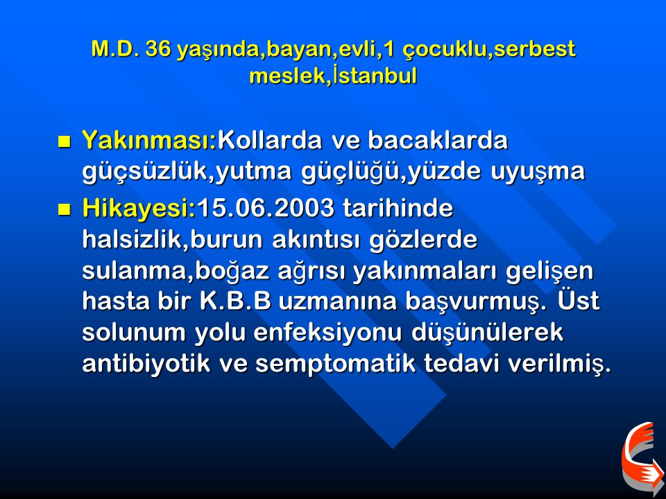 M.D. 36 yaşında,bayan,evli,1 çocuklu,serbest meslek,İstanbul