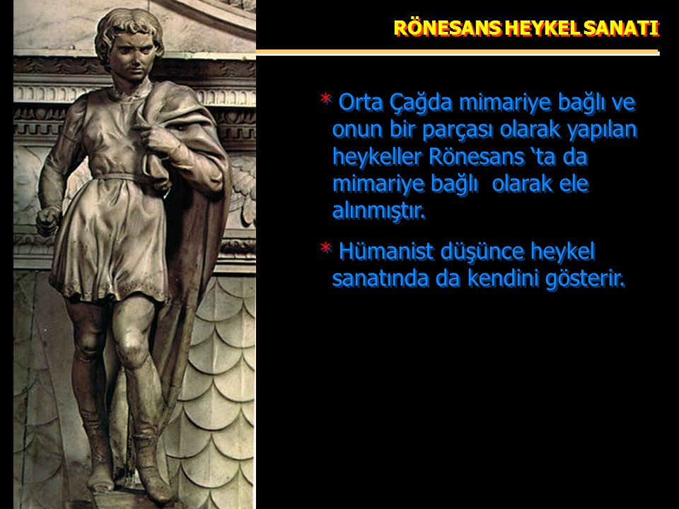 * Hümanist düşünce heykel sanatında da kendini gösterir.