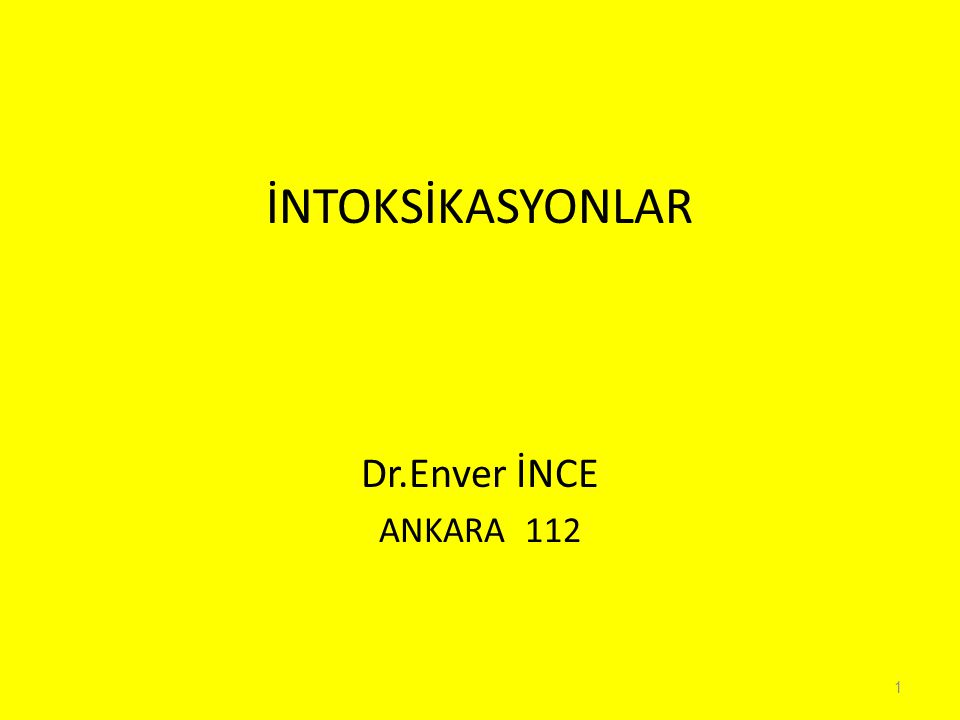 İNTOKSİKASYONLAR Dr.Enver İNCE ANKARA 112
