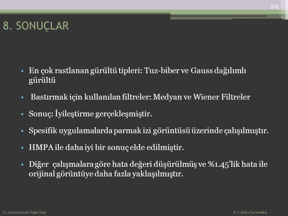 8. SONUÇLAR En çok rastlanan gürültü tipleri: Tuz-biber ve Gauss dağılımlı gürültü. Bastırmak için kullanılan filtreler: Medyan ve Wiener Filtreler.