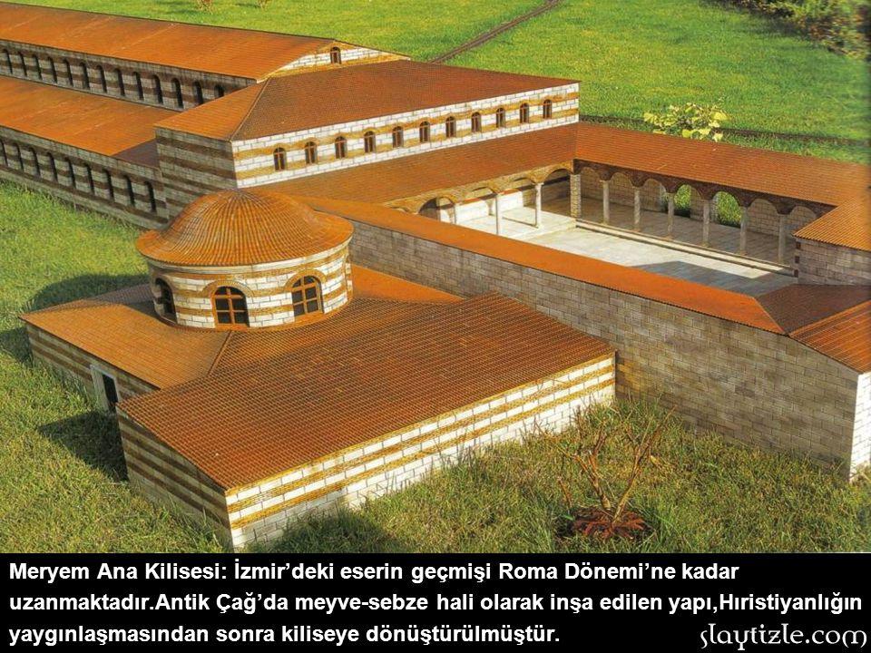Meryem Ana Kilisesi: İzmir'deki eserin geçmişi Roma Dönemi'ne kadar uzanmaktadır.Antik Çağ'da meyve-sebze hali olarak inşa edilen yapı,Hıristiyanlığın yaygınlaşmasından sonra kiliseye dönüştürülmüştür.