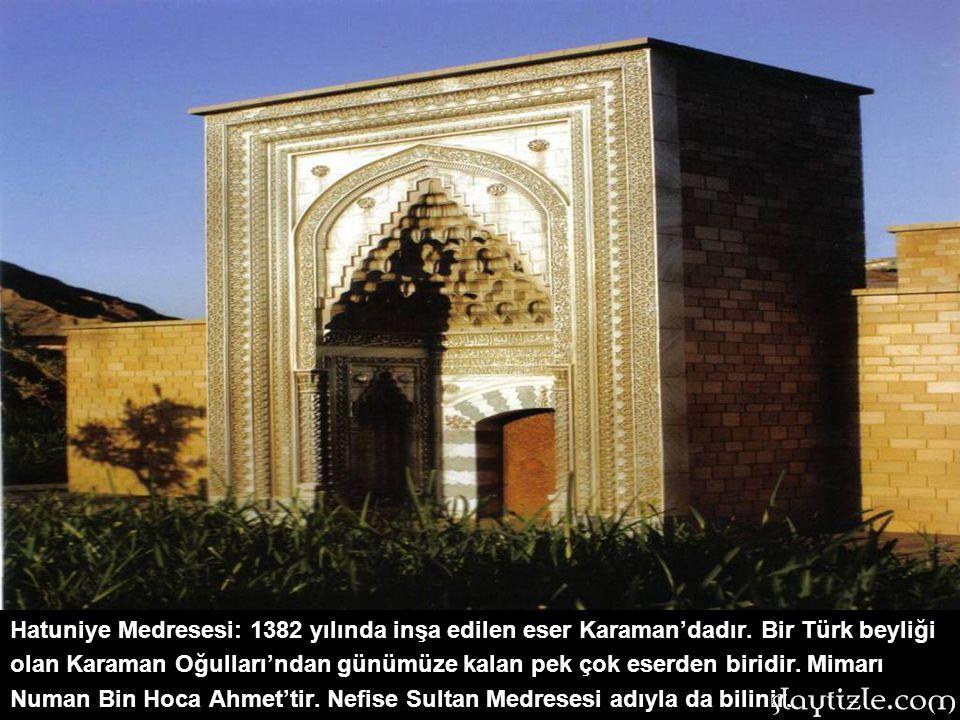 Hatuniye Medresesi: 1382 yılında inşa edilen eser Karaman'dadır
