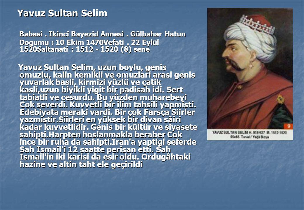 Yavuz Sultan Selim Babasi . Ikinci Bayezid Annesi . Gülbahar Hatun. Dogumu : 10 Ekim 1470Vefati . 22 Eylül 1520Saltanati : 1512 - 1520 (8) sene.