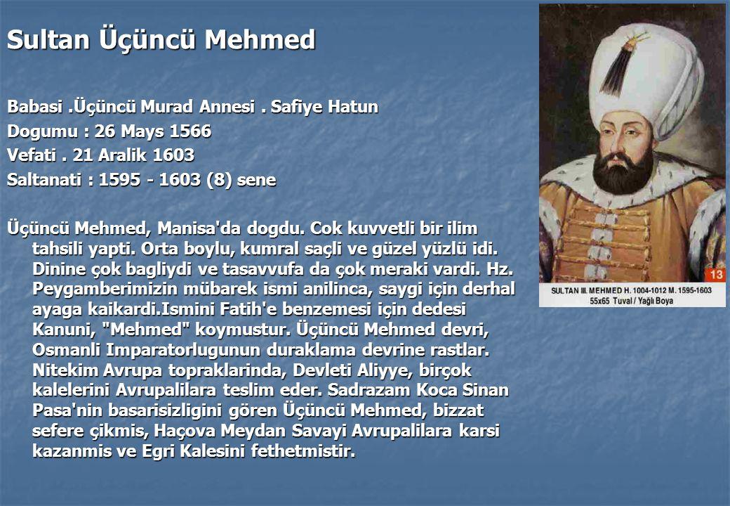 Sultan Üçüncü Mehmed Babasi .Üçüncü Murad Annesi . Safiye Hatun