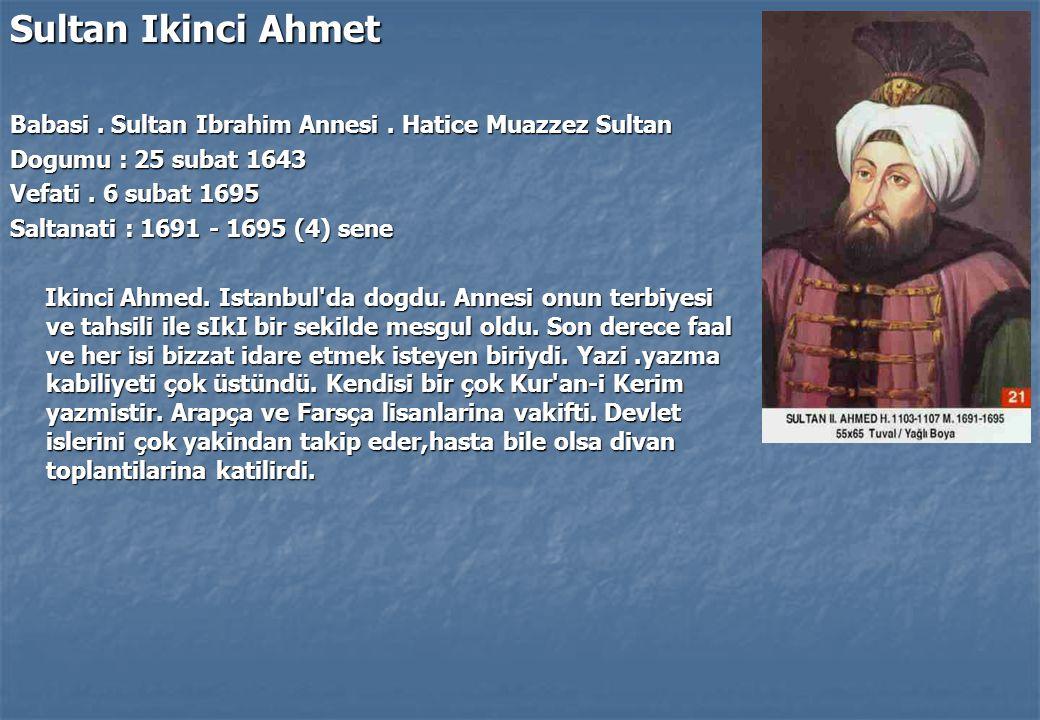 Sultan Ikinci Ahmet Babasi . Sultan Ibrahim Annesi . Hatice Muazzez Sultan. Dogumu : 25 subat 1643.