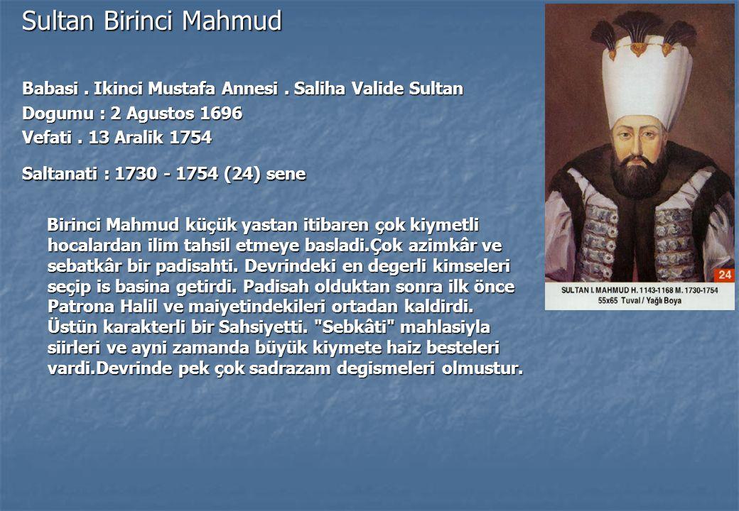 Sultan Birinci Mahmud Babasi . Ikinci Mustafa Annesi . Saliha Valide Sultan. Dogumu : 2 Agustos 1696.