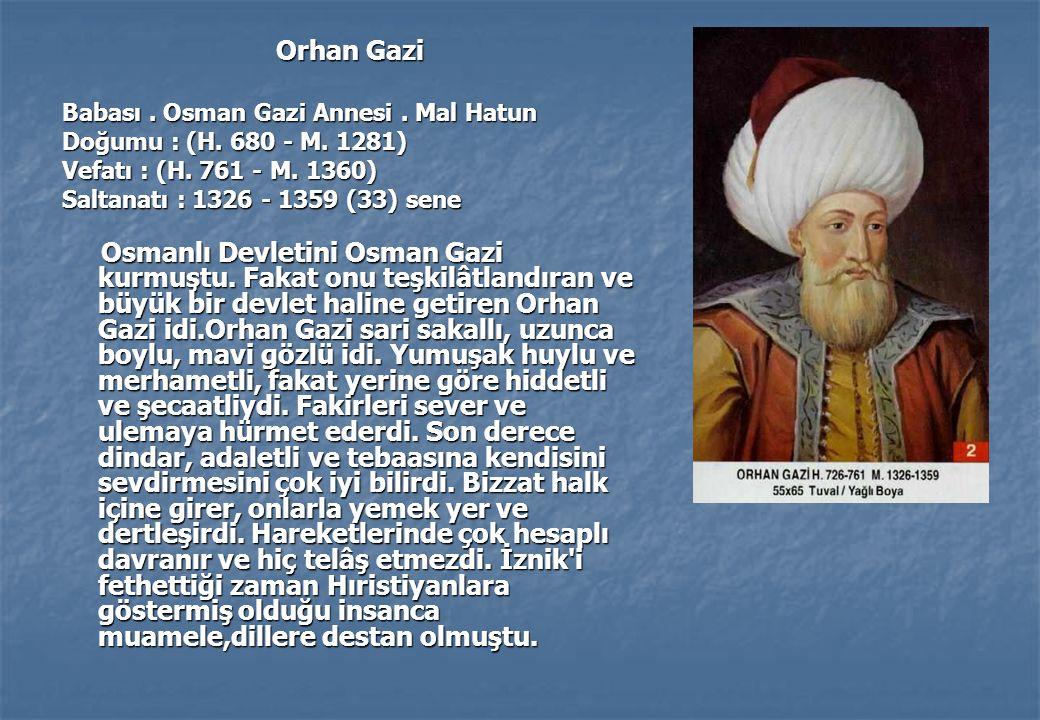 Orhan Gazi Babası . Osman Gazi Annesi . Mal Hatun. Doğumu : (H. 680 - M. 1281) Vefatı : (H. 761 - M. 1360)