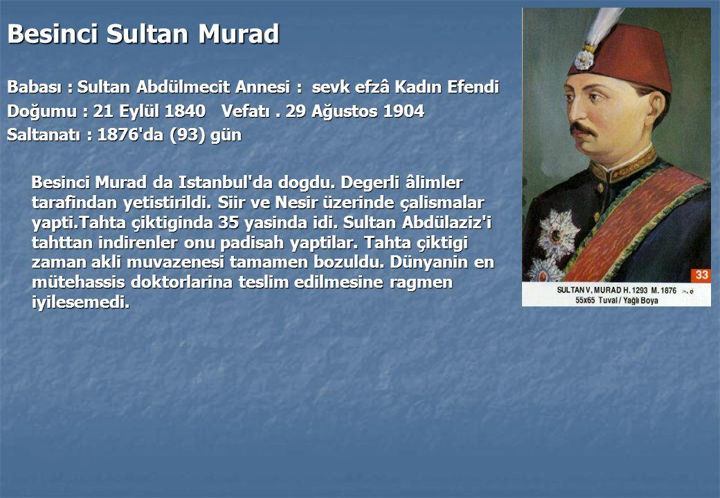 Besinci Sultan Murad Babası : Sultan Abdülmecit Annesi : sevk efzâ Kadın Efendi. Doğumu : 21 Eylül 1840 Vefatı . 29 Ağustos 1904.