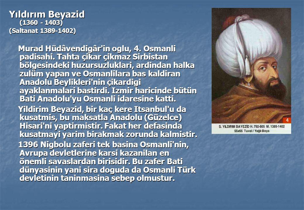 Yıldırım Beyazid (1360 - 1403) (Saltanat 1389-1402)