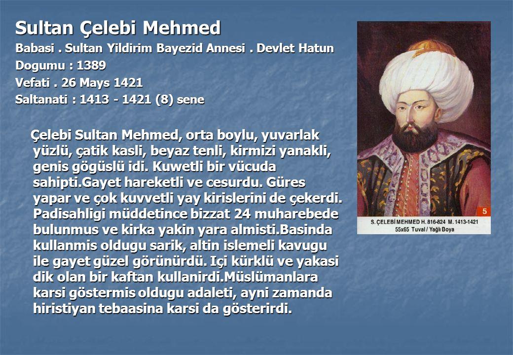 Sultan Çelebi Mehmed Babasi . Sultan Yildirim Bayezid Annesi . Devlet Hatun. Dogumu : 1389. Vefati . 26 Mays 1421.