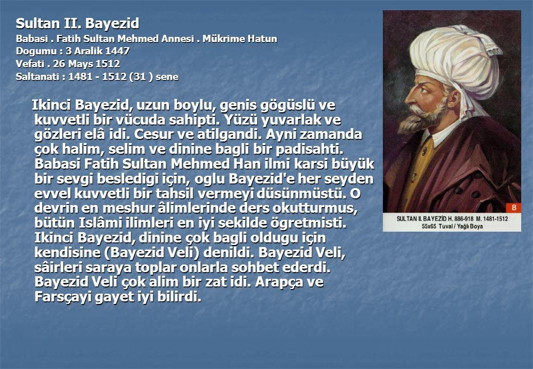 Sultan II. Bayezid Babasi . Fatih Sultan Mehmed Annesi . Mükrime Hatun. Dogumu : 3 Aralik 1447. Vefati . 26 Mays 1512.