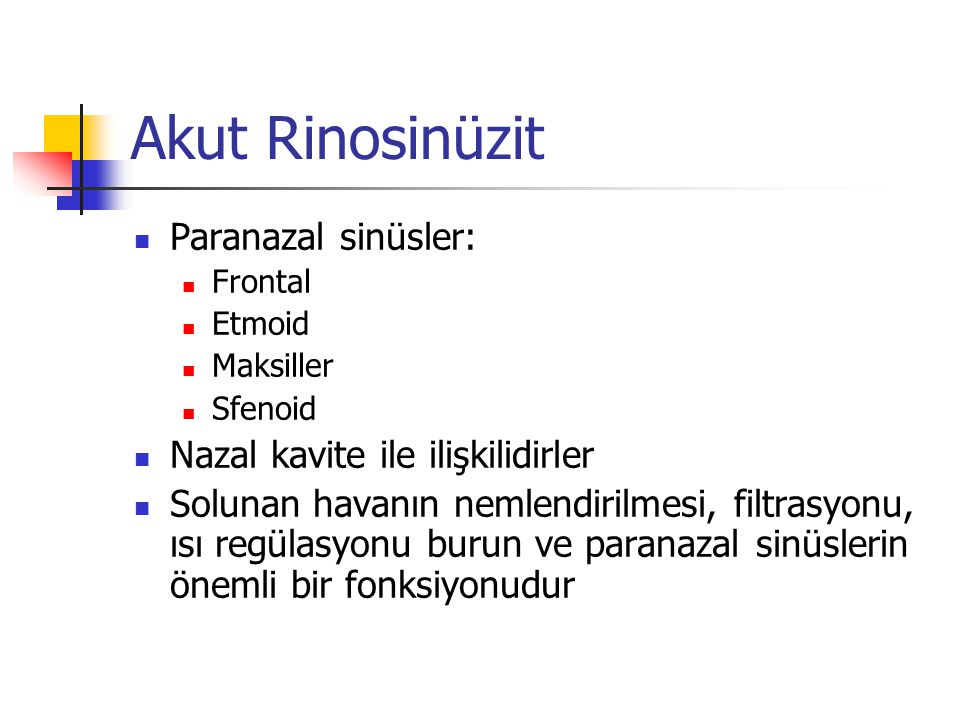Akut Rinosinüzit Paranazal sinüsler: Nazal kavite ile ilişkilidirler