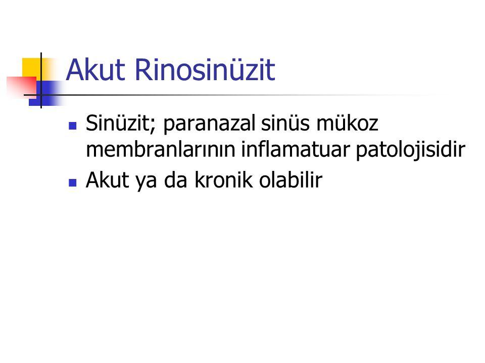 Akut Rinosinüzit Sinüzit; paranazal sinüs mükoz membranlarının inflamatuar patolojisidir.