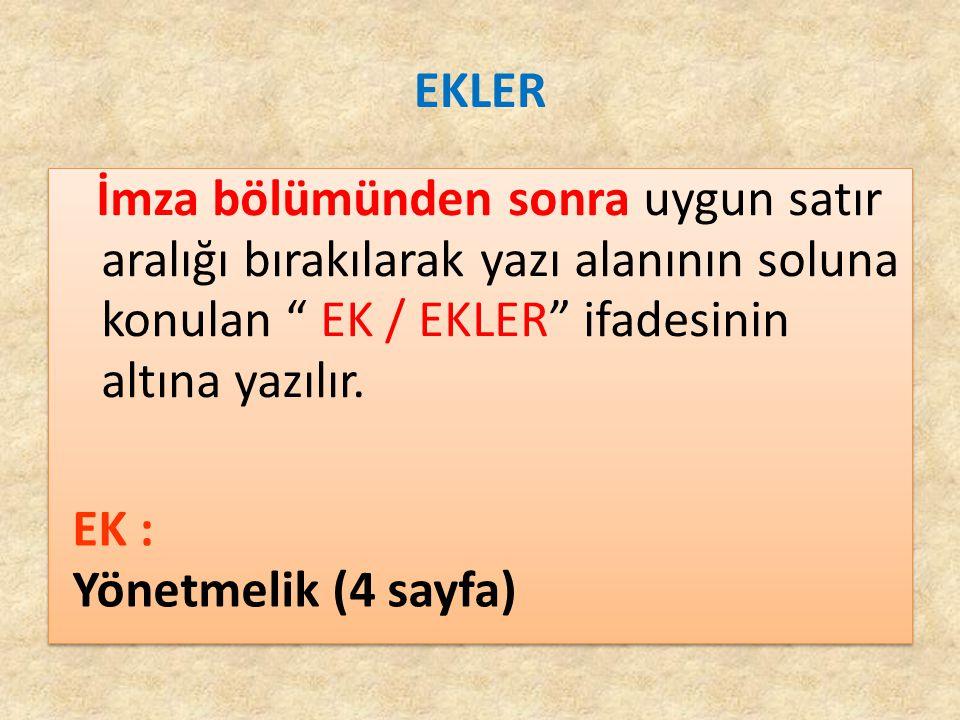 EKLER İmza bölümünden sonra uygun satır aralığı bırakılarak yazı alanının soluna konulan EK / EKLER ifadesinin altına yazılır.