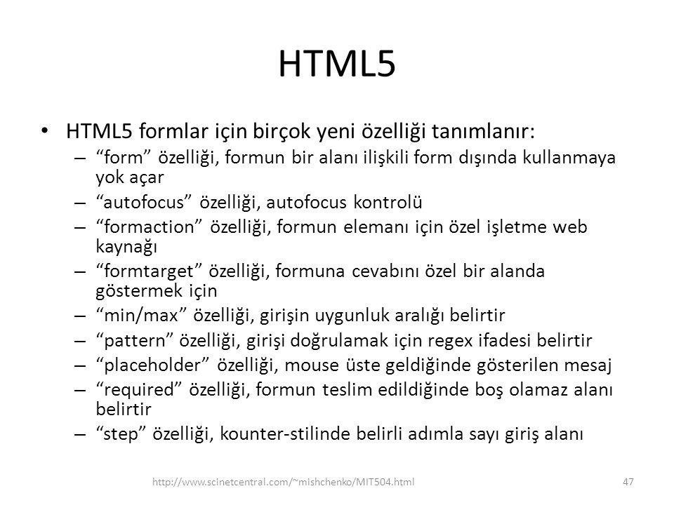 HTML5 HTML5 formlar için birçok yeni özelliği tanımlanır: