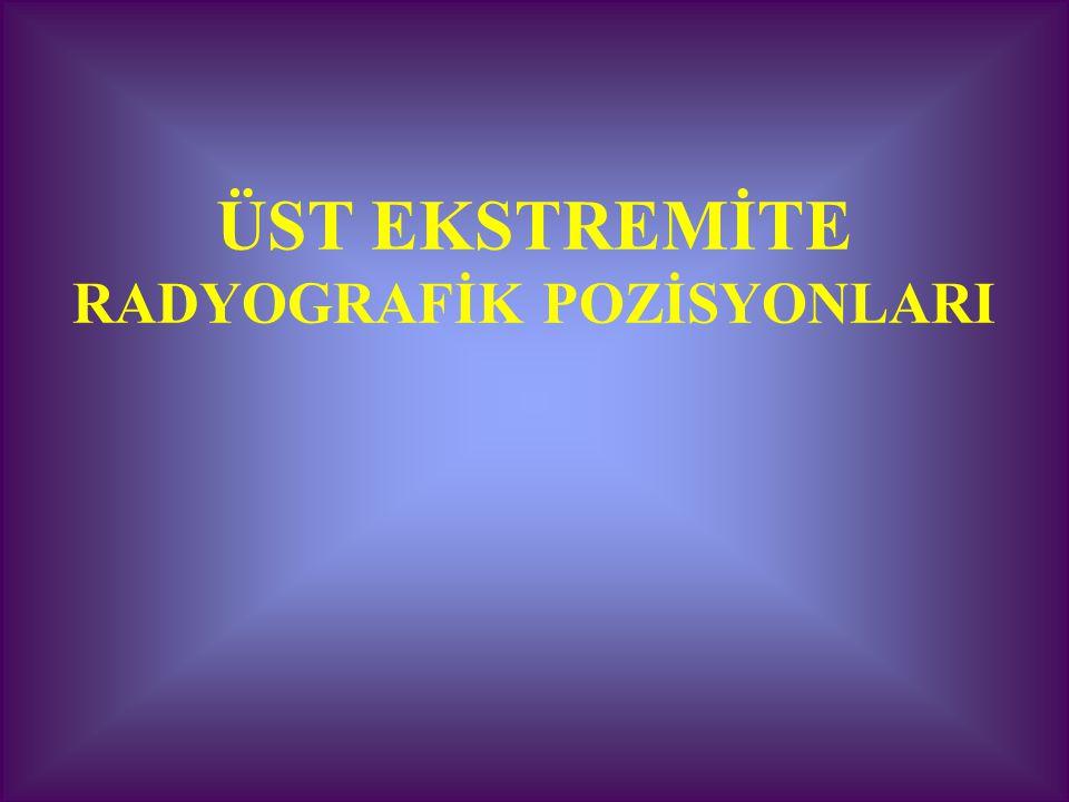 ÜST EKSTREMİTE RADYOGRAFİK POZİSYONLARI