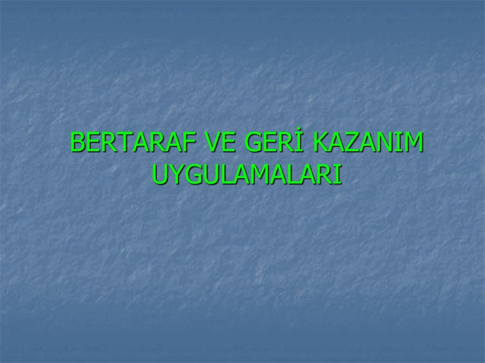 BERTARAF VE GERİ KAZANIM UYGULAMALARI