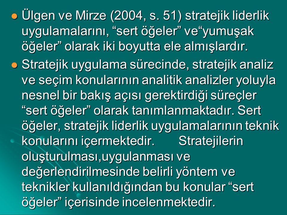 Ülgen ve Mirze (2004, s. 51) stratejik liderlik uygulamalarını, sert öğeler ve yumuşak öğeler olarak iki boyutta ele almışlardır.