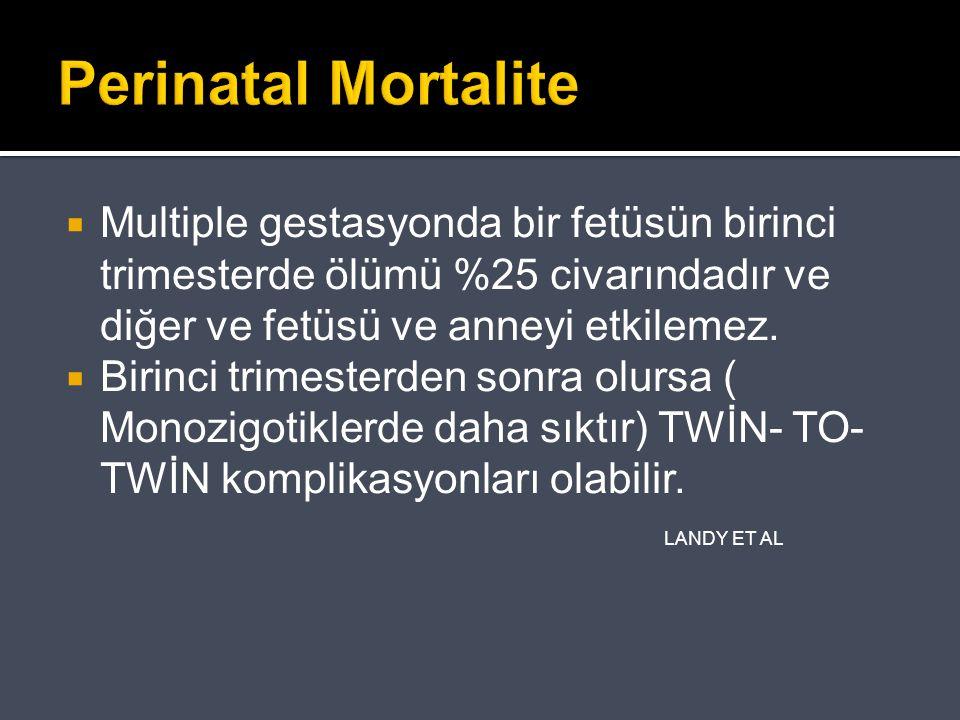 Perinatal Mortalite Multiple gestasyonda bir fetüsün birinci trimesterde ölümü %25 civarındadır ve diğer ve fetüsü ve anneyi etkilemez.